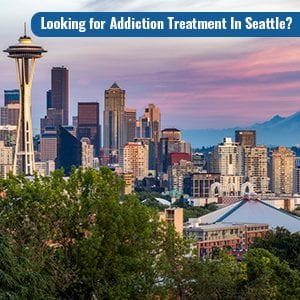 Looking for Addiction Treatment In Seattle?